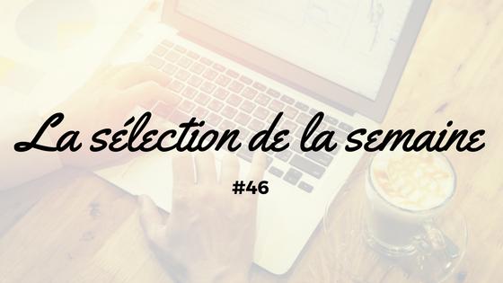 La sélection de la semaine #46