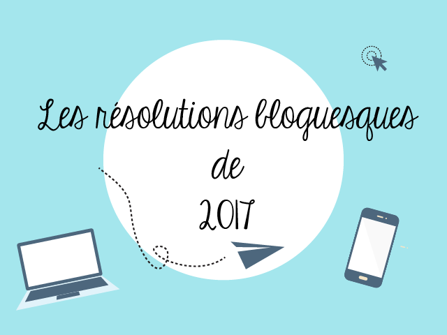 Nos résolutions bloguesques de 2017