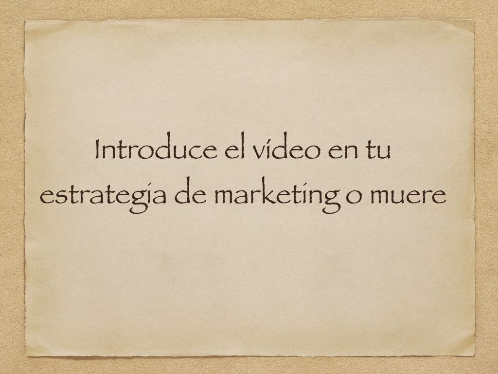 Introduce el vídeo en tu estrategia de marketing o muere