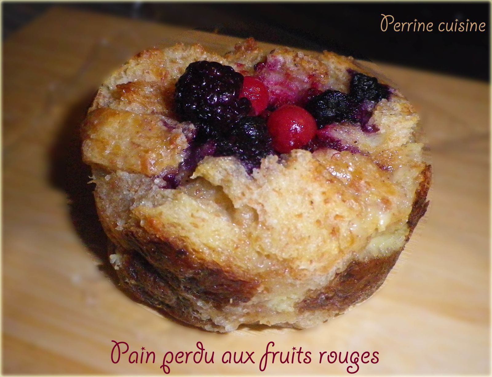 g teau de pain perdu aux fruits rouges perrine cuisine. Black Bedroom Furniture Sets. Home Design Ideas