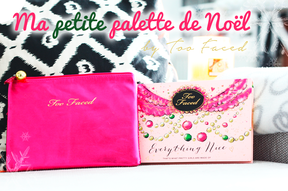 ❥ Noël : Everything Nice by Too Faced