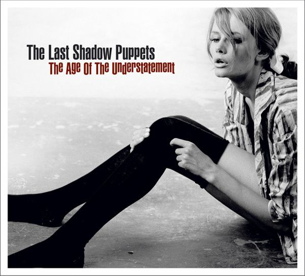 Mes classiques : The Last Shadow Puppets &amp&#x3B; The Age of the Understatement