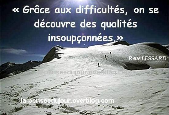 """""""Grâce aux difficultés, on se découvre des qualités insoupçonnées."""" René LESSARD"""