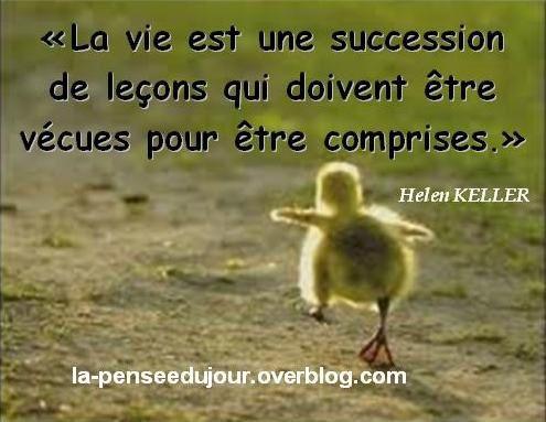 """""""La vie est une succession de leçons qui doivent être vécues pour être comprises."""" Helen KELLER"""