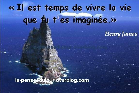 """""""Il est temps de vivre la vie que tu t'es imaginée."""" Henry JAMES"""