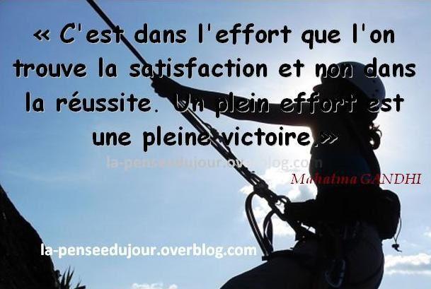"""""""C'est dans l'effort que l'on trouve la satisfaction et non dans la réussite. Un plein effort est une pleine victoire."""" Mahatma GANDHI"""