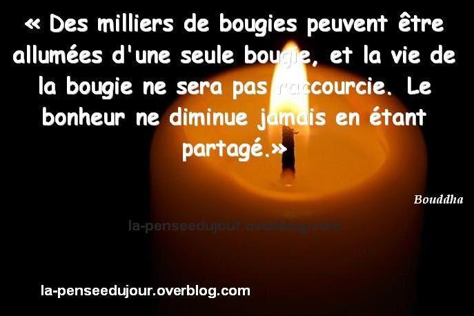 """""""Des milliers de bougies peuvent être allumées d'une seule bougie, et la vie de la bougie ne sera pas raccourcie. Le bonheur ne diminue jamais en étant partagé."""" Bouddha"""