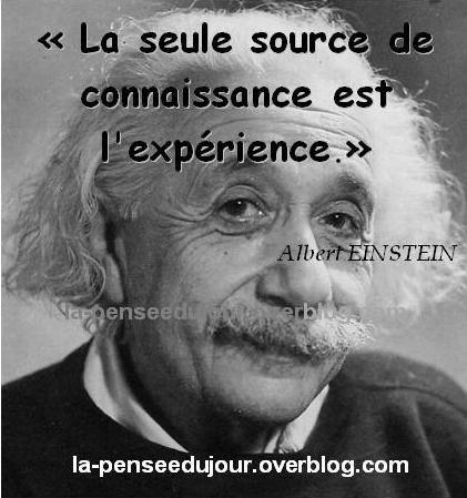 """""""La seule source de connaissance est l'expérience."""" Albert EINSTEIN"""