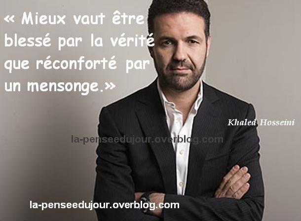 """""""Mieux vaut être  blessé par la vérité que réconforté par  un mensonge."""" Khaled  Hosseini"""