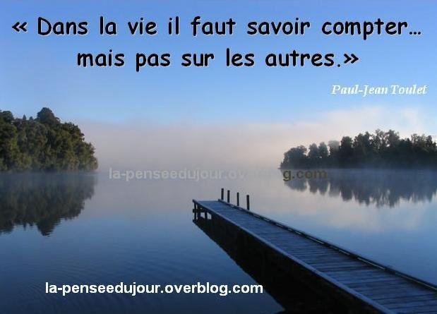 """""""Dans la vie il faut savoir compter… mais pas sur les autres."""" Paul-Jean Toulet"""