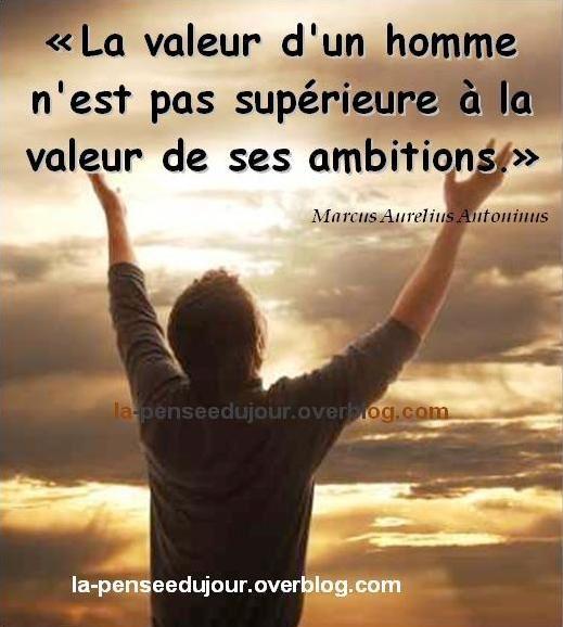 """""""La valeur d'un homme n'est pas supérieure à la valeur de ses ambitions."""" Marcus Aurelius Antoninus"""