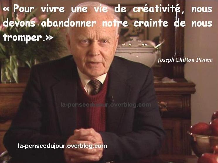 """""""Pour vivre une vie de créativité, nous devons abandonner notre crainte de nous tromper."""" Joseph Chilton Pearce"""