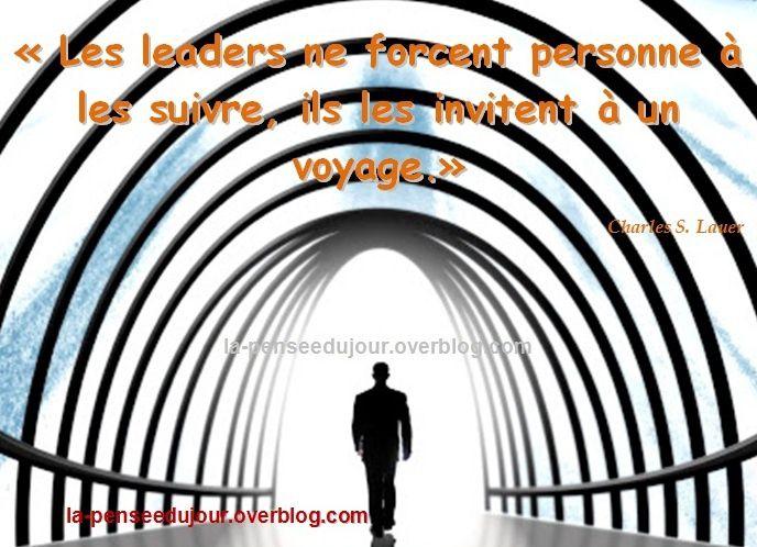 """""""Les leaders ne forcent personne à les suivre, ils les invitent à un voyage."""" Charles S. Lauer"""