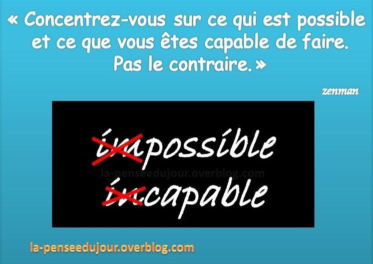 """""""Concentrez-vous sur ce qui est possible  et ce que vous êtes capable de faire. Pas le contraire."""" Zenman La Pensée Du Jour"""