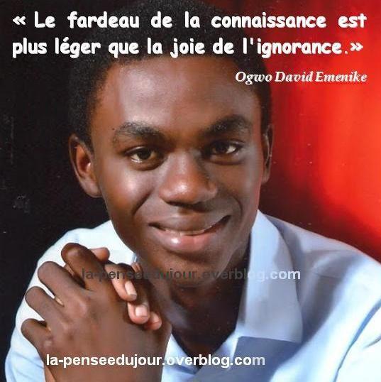 """""""Le fardeau de la connaissance est plus léger que la joie de l'ignorance."""" Ogwo David Emenike La Pensée Du Jour"""