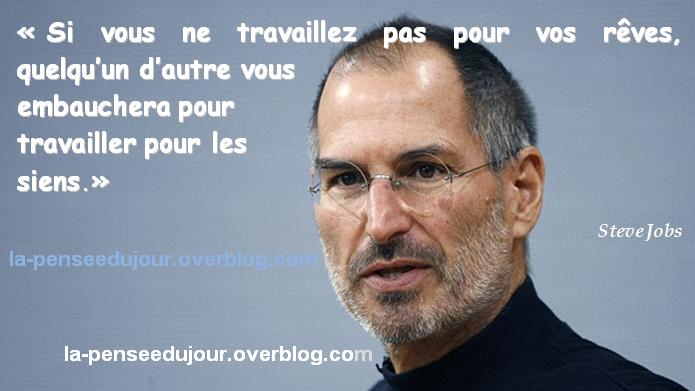"""""""Si vous ne travaillez pas pour vos rêves, quelqu'un d'autre vous embauchera pour travailler pour les siens."""" Steve Jobs La Pensée Du Jour"""