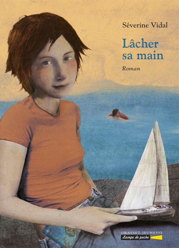 Lâcher sa main de Séverine Vidal / Editions Grasset et Fasquelle, 2011
