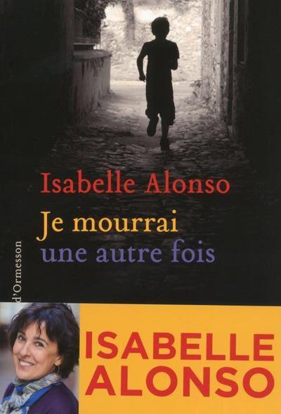 Je mourrai une autre fois, Isabelle Alonso, éd. Héloïse d'Ormesson