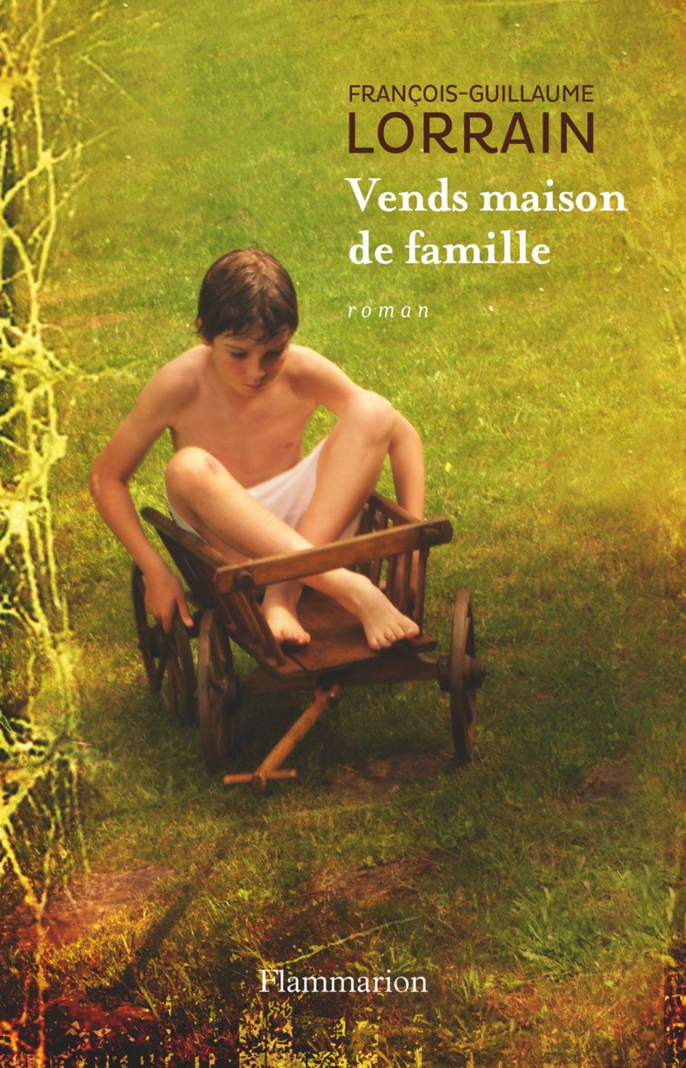 Vends maison de famille, roman de François-Guillaume Lorrain, Flammarion
