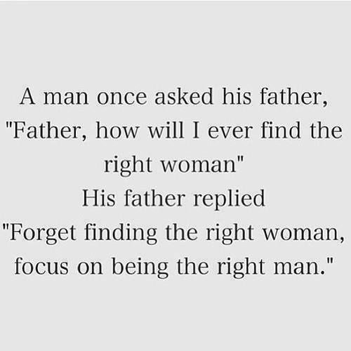Father, how will I ever find the right woman ?
