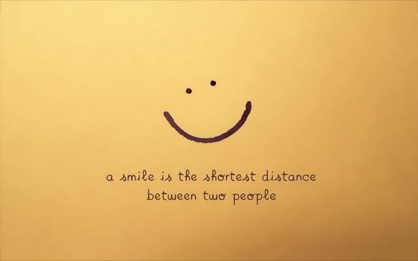 A Smile is the shortest distance between two people !