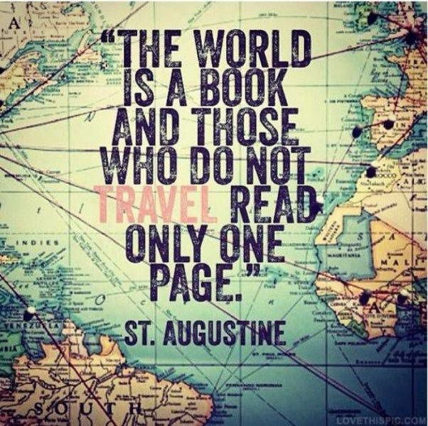The World is a Book, and those who do not Travel read only one page (St Augustine)