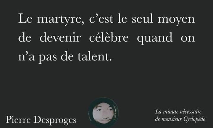 Le martyre.. (par Pierre Desproges)