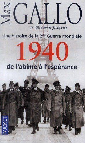Une histoire de la Deuxième Guerre Mondiale: tome 1, 1940, de l'abîme à l'espérance de Max Gallo