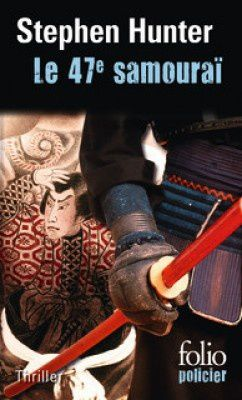 Le 47e Samouraï de Stephen Hunter