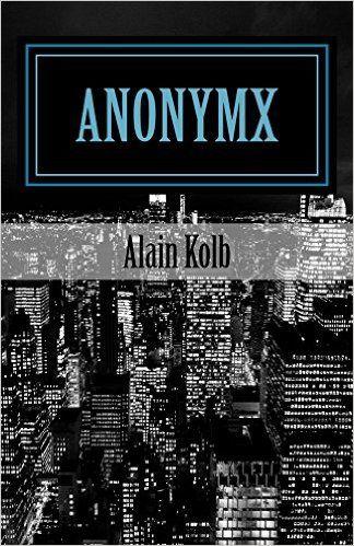 AnonymX : Une cyber-intrigue par Alain Kolb