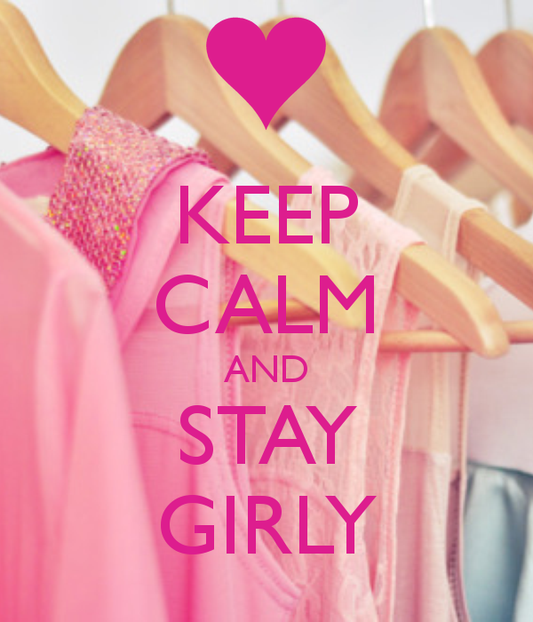keep calm and stay girly ....