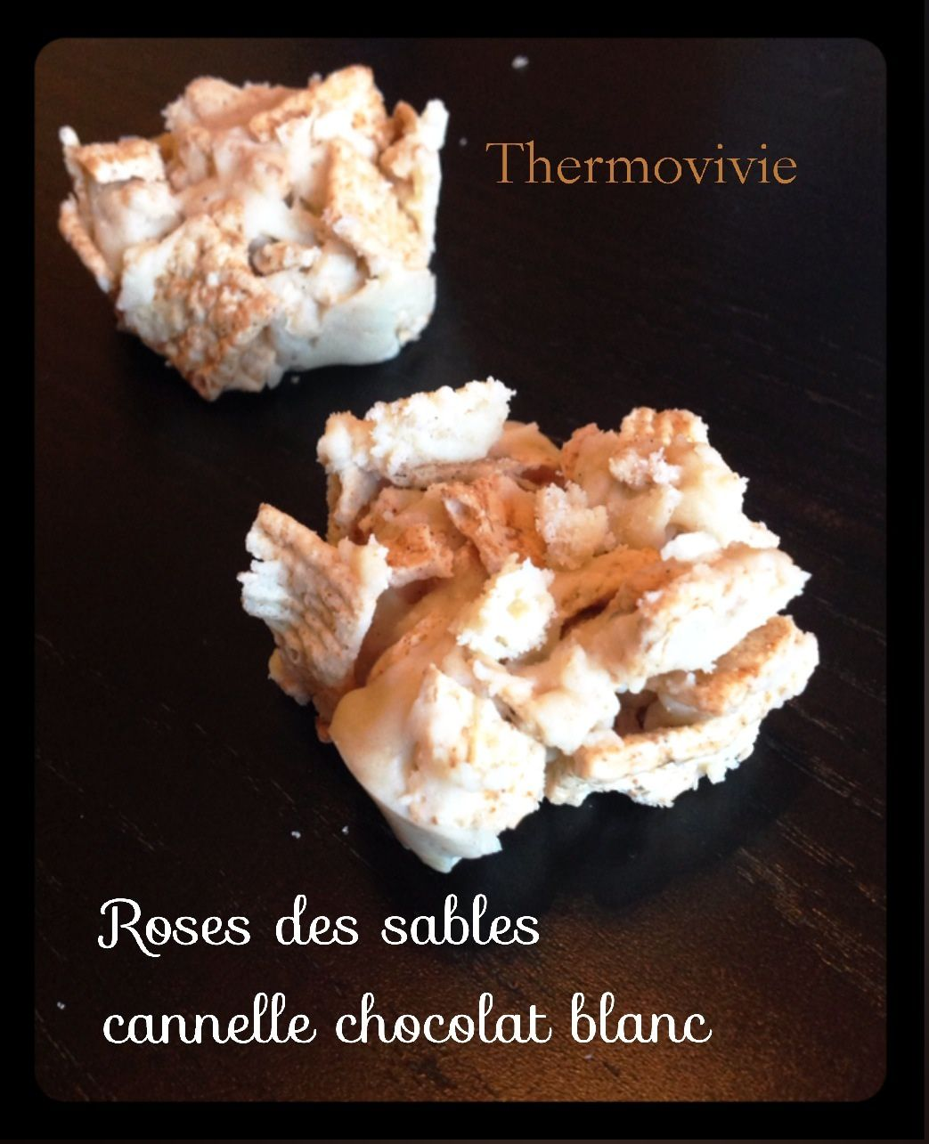 Roses Des Sables Cannelle Chocolat Blanc Thermovivie