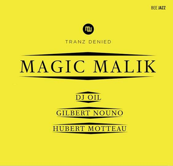 "Magic Malik, nouvel album ""Tranz Denied"". Sortie le 12 septembre chez Bee Jazz.  Avec Dj Oil (Laptop & Electronics), Gilbert Nouno (Laptop & Electronics), Hubert Motteau (Drums)."