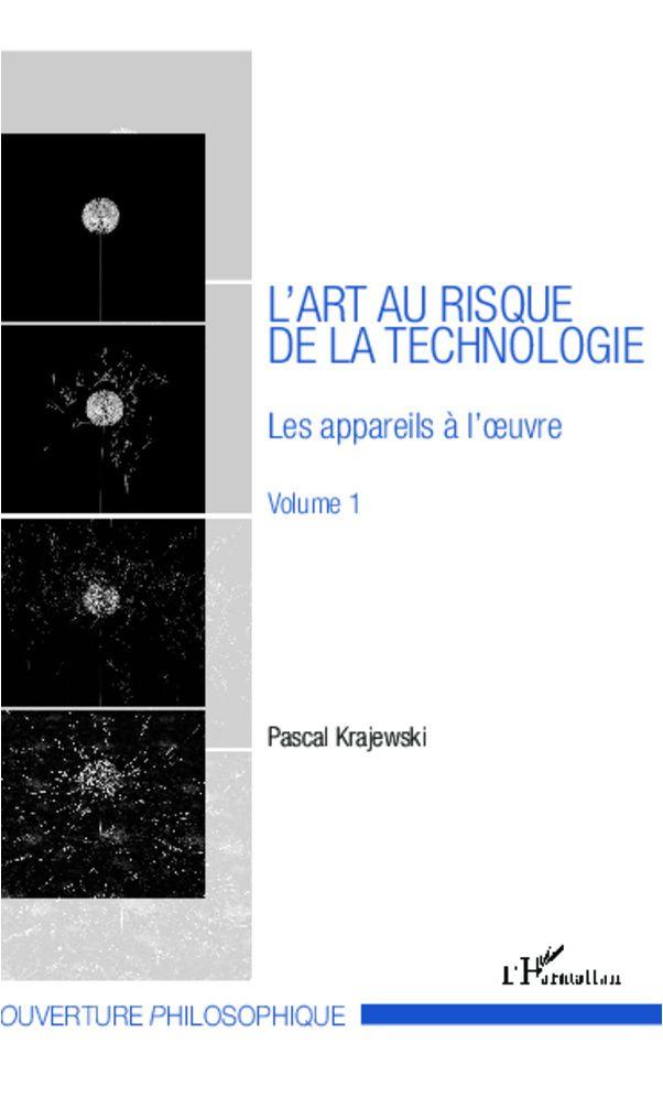 L'ART AU RISQUE DE LA TECHNOLOGIE (VOLUME 1) - Les appareils à l'oeuvre