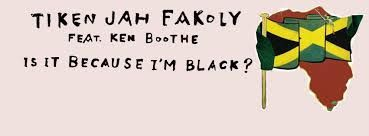 TIKEN JAH FAKOLY – IS IT BECAUSE I'M BLACK? FT. KEN BOOTHE