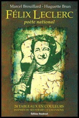 Félix Leclerc, poète national par Marcel Brouillard et Huguette Brun
