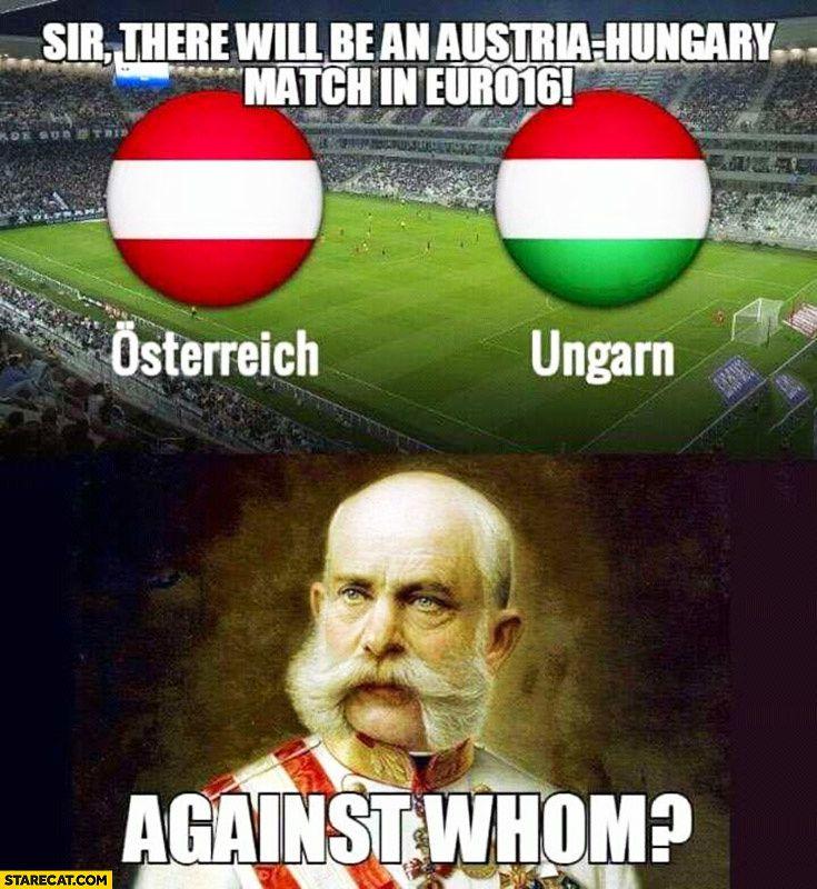 Sire, il va y avoir un match Autriche-Hongrie : contre qui ? répond François-Joseph