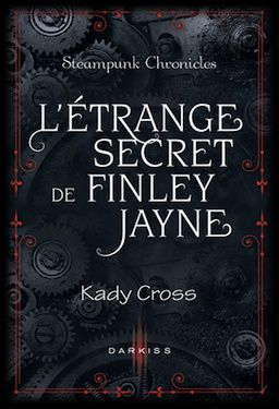 Steampunk Chronicles, Tome 0 : L'étrange secret de Finley Jayne - Kady Cross