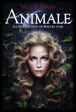 Animale, Tome 1 :  La Malédiction de Boucle d'Or - Victor Dixen