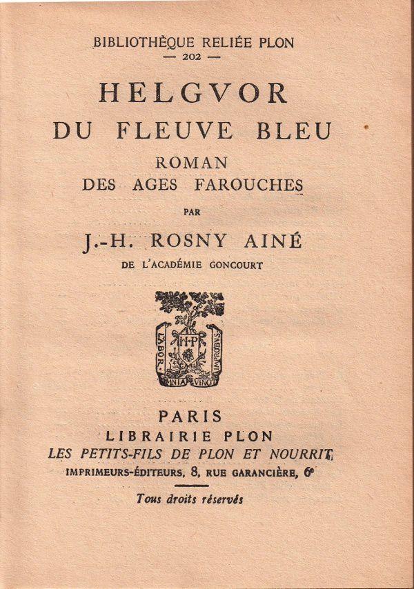 """J.-H. Rosny aîné """"Helgvor du Fleuve Bleu"""" (Plon - 1935)"""