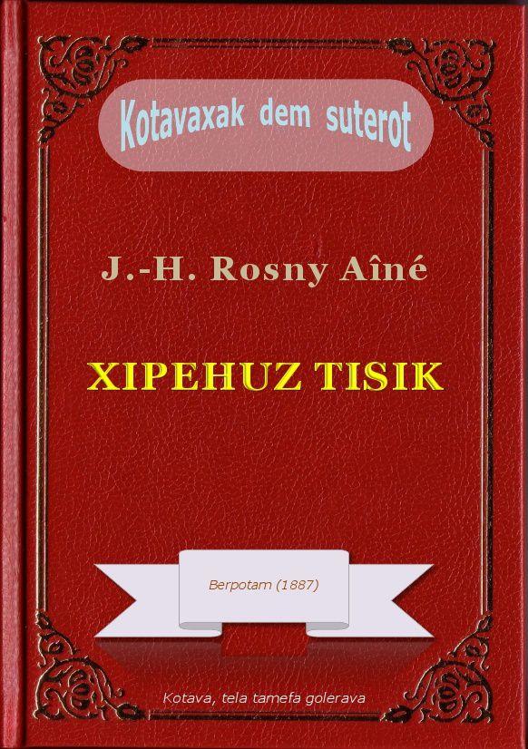 """J.-H. Rosny aîné """"Xipehuz tisik"""" (2014) [Kotava]"""