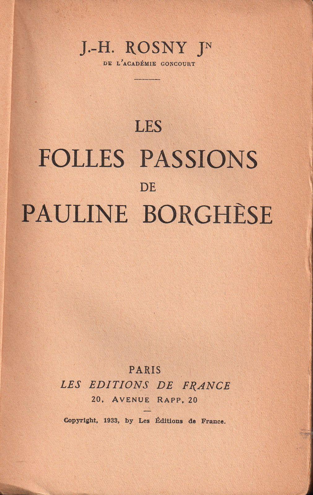 """J.-H. Rosny Jeune """"Les Folles passions de Pauline Borghèse"""" (Editions de France - 1933)"""