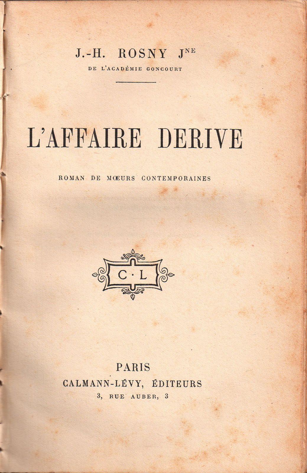 """J.-H. Rosny Jeune """"L'Affaire Derive"""" (Calmann-Lévy - 1909)"""