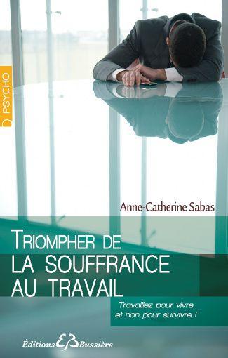 Triomphez de la souffrance au travail - Préface d'Alain Héril