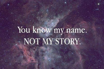 You know my name - not my story!