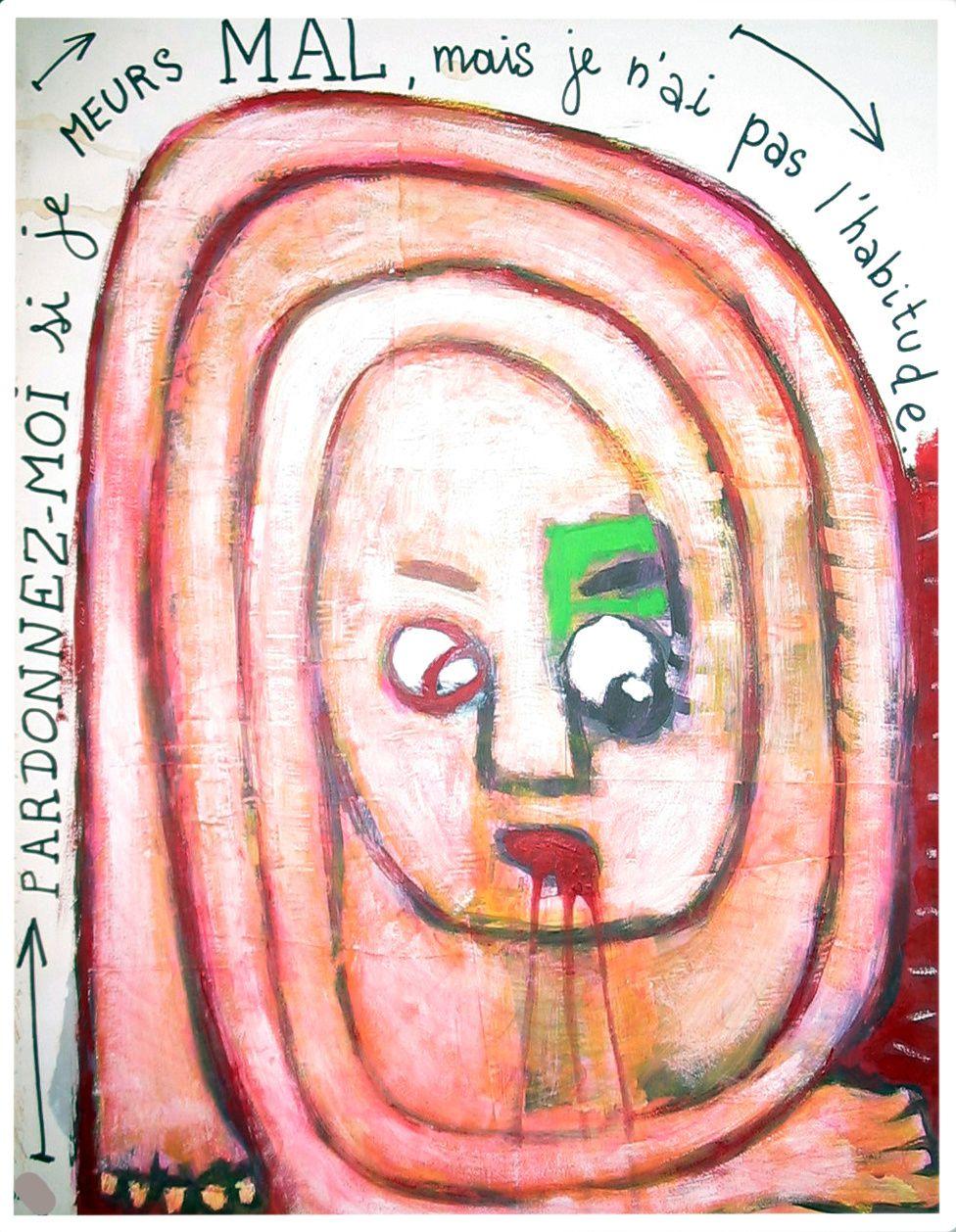 20 -PARDONNEZ-MOI SI JE MEURS MAL MAIS JE N'AI PAS L'HABITUDE  - Technique mixte - 65 x 50 cm.