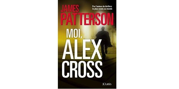 James Patterson : Moi, Alex Cross (Éditions J.C.Lattès, 2013)