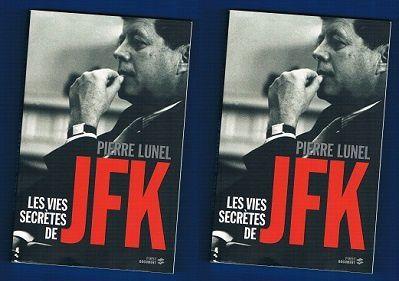 Pierre Lunel: Les vies secrètes de JFK (First Éditions, 2013)