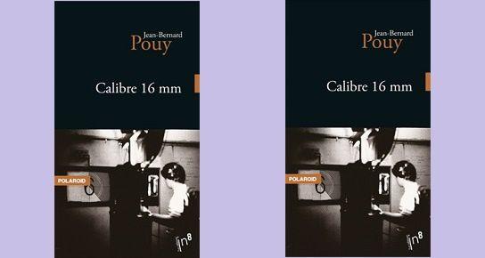 Jean-Bernard Pouy: Calibre 16mm (Éd.In-8, 2013)