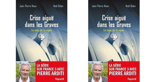 Jean-P.Alaux – N.Balen: Crise aiguë dans les Graves (Fayard, 2013)